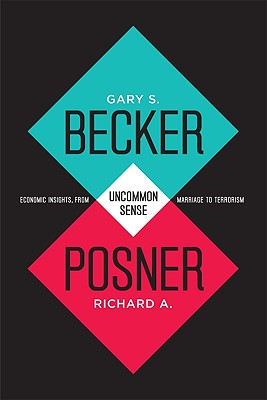 Uncommon Sense By Becker, Gary S./ Posner, Richard A.